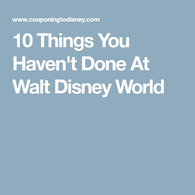 10 Things You Haven't Done At Walt Disney World