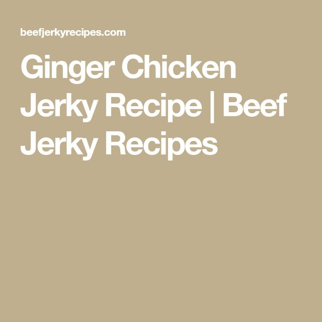Ginger Chicken Jerky Recipe | Beef Jerky Recipes