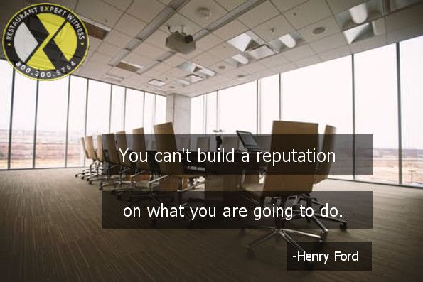 You can't build a reputation based on what you are going to do - Henry Ford (quote). Restaurant Expert Witness Howard Cannon is the most sought after restaurant expert witness and has a reputation for always meeting deadlines.