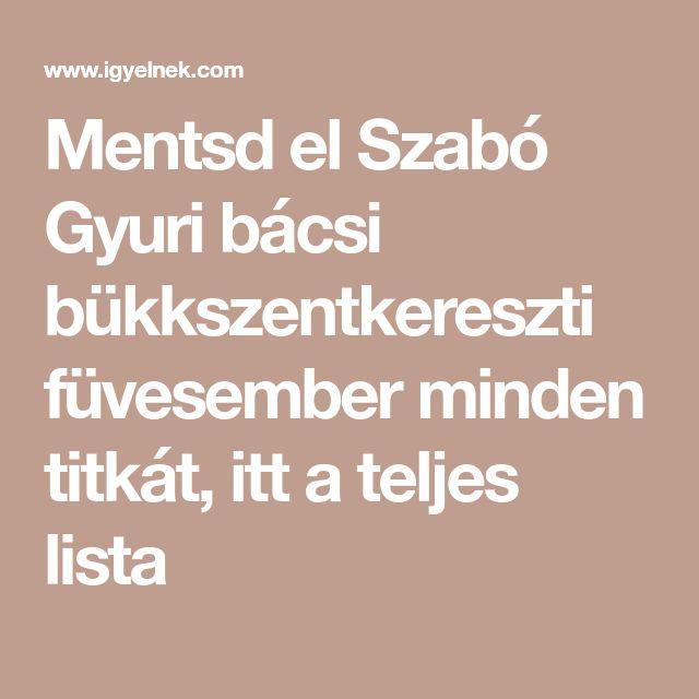 Mentsd el Szabó Gyuri bácsi bükkszentkereszti füvesember minden titkát, itt a teljes lista