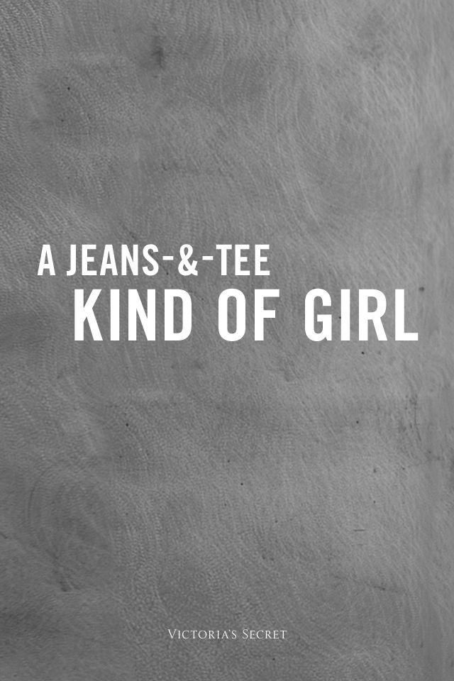 A jeans and tee kind of girl.