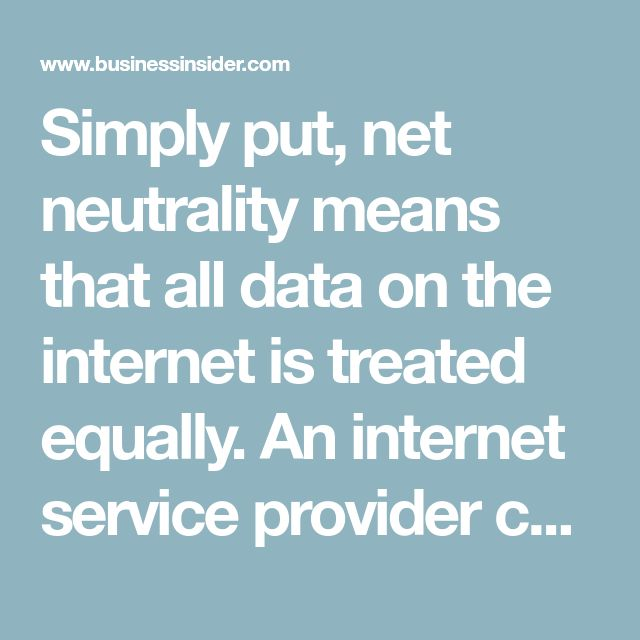 Simply put, net neutrality means that all data on the internet is treated equally. An internet service provider can't prioritize certain companies or types of data, charge users more to access certain websites and apps, or charge businesses for preferential access.