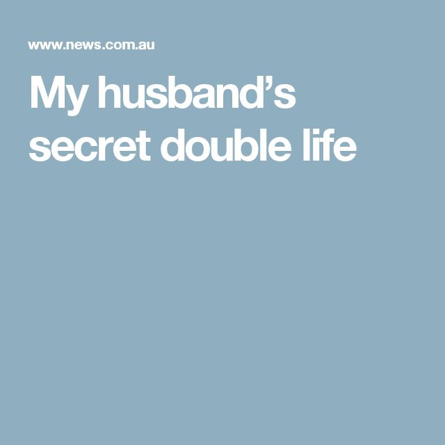 My husband's secret double life