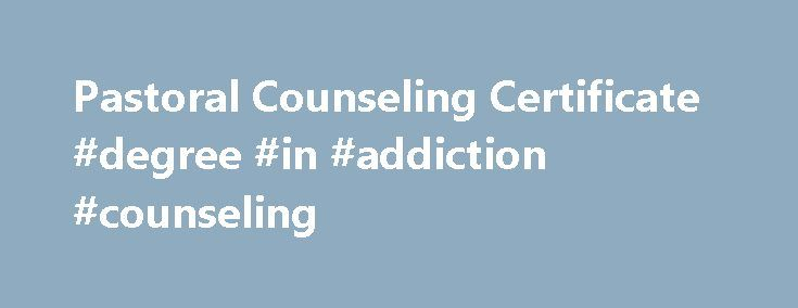 Pastoral Counseling Certificate #degree #in #addiction #counseling http://ohio.remmont.com/pastoral-counseling-certificate-degree-in-addiction-counseling/  # Certificate in Pastoral Counseling CPPC – Certificate in Pastoral Counseling The Pastoral Counseling Certificate: For Ministers and Lay People Alike More and more churches are developing counseling programs to help and minister to the aged and disabled populations in their congregations and to provide grief counseling and other services…