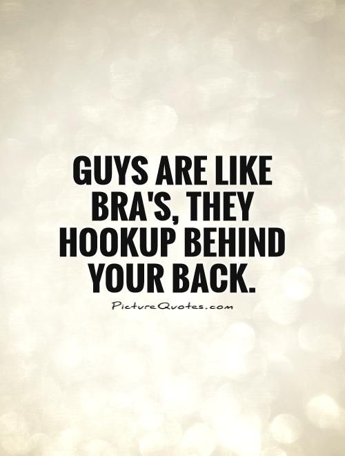 Guys are like bra's, they hookup behind your back. Picture Quotes.