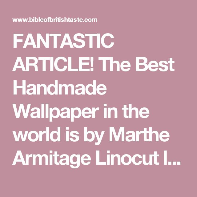 FANTASTIC ARTICLE! The Best Handmade Wallpaper in the world is by Marthe Armitage Linocut lithographs