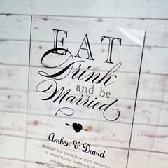 """Eat, Drink & Be Married"" is a wonderful acrylic wedding invitation printed in black font on clear acrylic, with various font styles and sizes and a cute heart to commemorate your love.  Inspired Design is highly regarded for their beautiful Acrylic Invitation Designs, quality and customer service.We are located in Melbourne, Australia and can deliver worldwide. Note:  minimum quantities apply with some of our acrylic invitations."