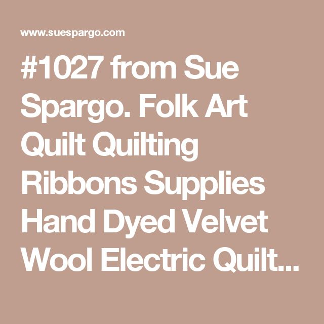 #1027 from Sue Spargo. Folk Art Quilt Quilting Ribbons Supplies Hand Dyed Velvet Wool Electric Quilt CD For Sale Ohio