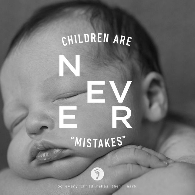 Children are NEVER mistakes. All Life is Precious! go prolife!