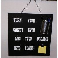 Feathermoon Design - Handmade Signs - Turn Your Cant's into Cans