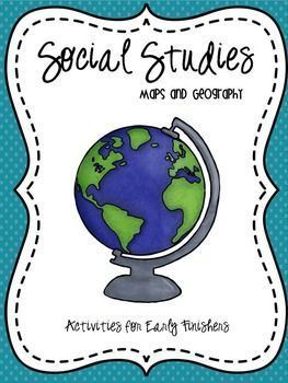 Maps and Geography: Activities For Early Finishers (growing bundle) Do you ever have students finishing Social Studies lessons at varying times? This packet is full of activities designed to keep your early finishing students in the Social Studies mindset