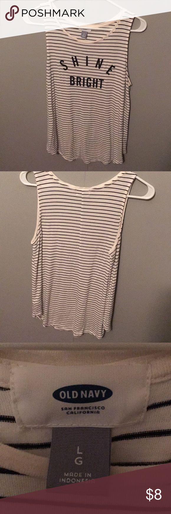 Large White and black striped old navy tank top Large White and black striped old navy tank top with shine bright in black on front. Old Navy Tops Tank Tops