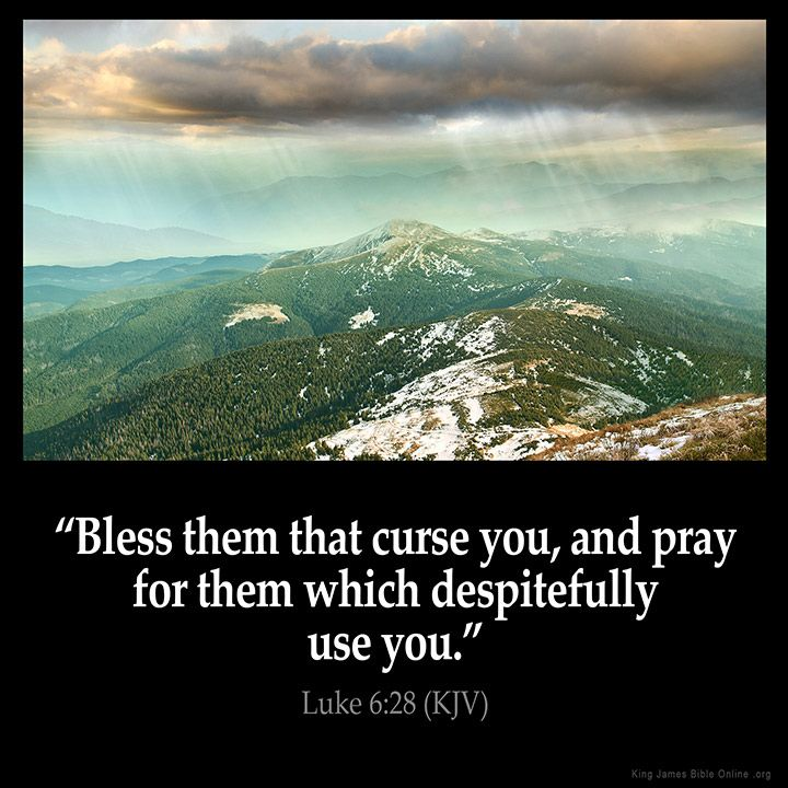 Luke 6:28  Bless them that curse you and pray for them which despitefully use you.  Luke 6:28 (KJV)  from King James Version Bible (KJV Bible) http://ift.tt/1Wkd3HP  Filed under: Bible Verse Pic Tagged: Bible Bible Verse Bible Verse Image Bible Verse Pic Bible Verse Picture Daily Bible Verse Image King James Bible King James Version KJV KJV Bible KJV Bible Verse Luke 6:28 Pic Picture Verse         #KingJamesVersion #KingJamesBible #KJVBible #KJV #Bible #BibleVerse #BibleVerseImage…