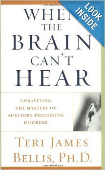When the Brain Can't Hear: Unraveling the Mystery of Auditory Processing Disorder: Ph.d. Teri James Bellis: 9780743428644: Amazon.com: Books...