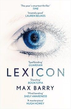 Lexicon / Max Barry (re-read) Publisher link: https://www.hachette.com.au/books/detail.page?isbn=9781444764673