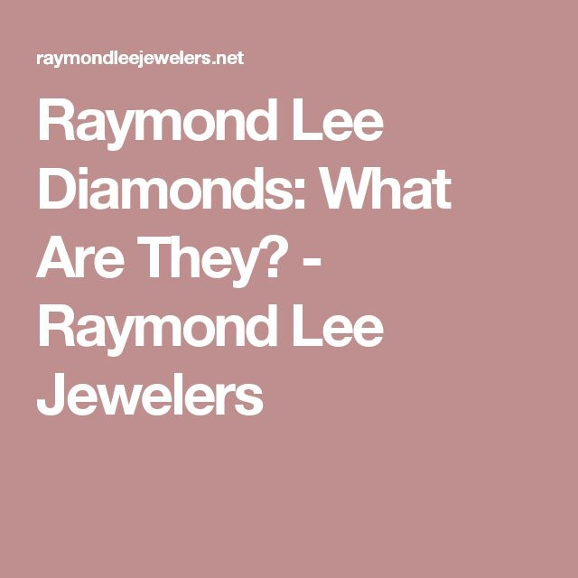 Raymond Lee Diamonds: What Are They? - Raymond Lee Jewelers