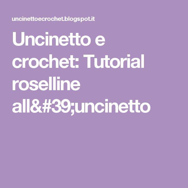 Uncinetto e crochet: Tutorial roselline all'uncinetto
