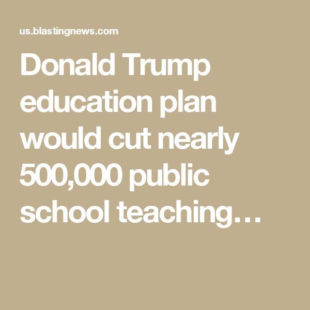 Donald Trump education plan would cut nearly 500,000 public school teaching…