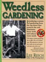 Weedless Gardening by Lee Reich. Conventional wisdom says to garden from the bottom up, turning over the soil every spring until your back aches. Mother nature, on the other hand, gardens from the top down-layering undisturbed soil with leaves and other organic materials. In following this example and synthesizing the work of other perceptive gardeners, Lee Reich presents a compelling new system called weedless gardening.
