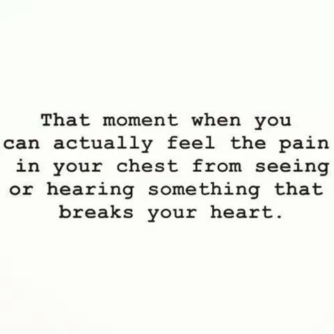 You never forget that feeling...that paralyzing chest crushing pain. I don't want to get hurt again
