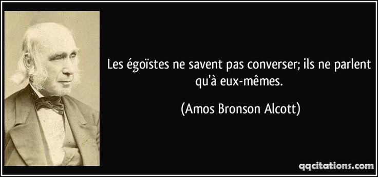 Les égoïstes ne savent pas converser; ils ne parlent qu'à eux-mêmes. - Amos Bronson Alcott