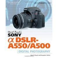 David Busch's Sony Alpha DSLR-A550/A500 Guide to Digital Photography, 320 Page Softcover Book by David Busch and Alexander S. White by David Busch. $29.99. With the Alpha A550 and A500, Sony has combined the high-quality attributes of more expensive and advanced digital SLR cameras with the compact body and ease of use that the Alpha models are known for. David Busch's Sony Alpha DSLR-A550/A500 Guide to Digital Photography shows discriminating photographers like you ho...
