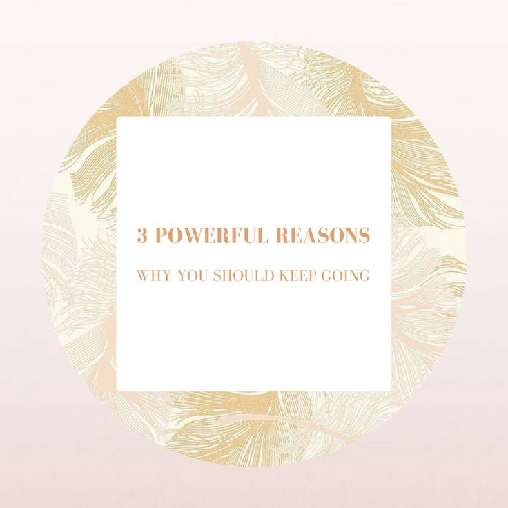 3 Powerful Reasons To Why You Should Keep Going