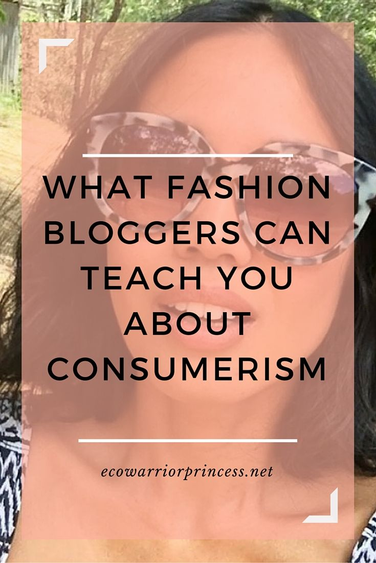 What fashion bloggers can teach you about consumerism  http://ecowarriorprincess.net/2015/12/what-fashion-bloggers-can-teach-us-about-consumerism/