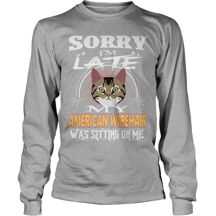 AMERICAN WIREHAIR Sorry Im Late With AMERICAN WIREHAIR, Order HERE ==> https://www.sunfrog.com/Pets/127852157-793152719.html?47756, Please tag & share with your friends who would love it, #birthdaygifts #superbowl #xmasgifts  #legging #shirts #ideas #popular #shop #goat #sheep #dogs #cats #elephant #pets #art #cars #motorcycles #celebrities #DIY #crafts #design #food #drink #gardening #geek #hair #beauty #health #fitness