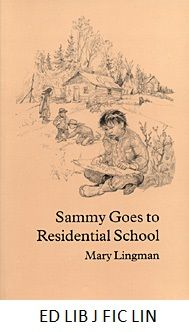 Sammy Goes to Residential School - by Mary Lingman, illustrations by Susan Ross. Sammy is a seven-year-old Cree boy who has to go to residential school away from his family and the reserve because his parents spend the year on the trapline until spring. Sammy is unhappy about leaving his family, and the preparations are an ordeal—having his grandmother cut his hair short with a big scissors, and being scrubbed all over by his mother. But worse things happened when he got to school.