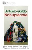 Non sprecare - Antonio Galdo