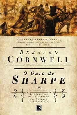 O Ouro de Sharpe (Bernard Cornwell)   As Aventuras de um Soldado nas Guerras Napoleônicas #9  http://blablablaaleatorio.com/2011/01/13/o-ouro-de-sharpe-bernard-cornwell/