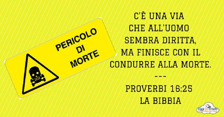 Proverbi16:25  Attenzione Pericolo  Oggi in Cristo