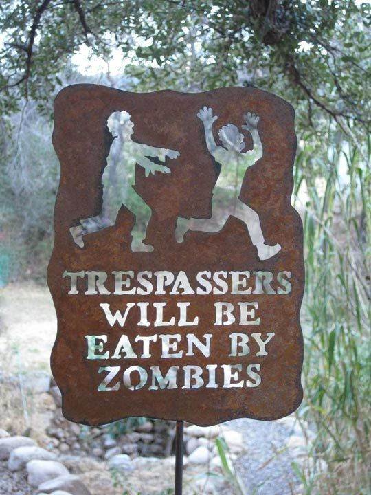 Zombies trespasser sign. Awesome.