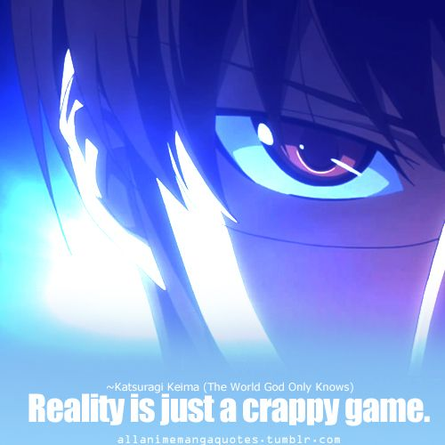 Katsuragi Keima - The World Only God Knows and this quote is so true