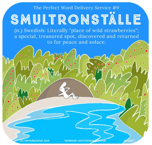 """The Perfect Word Delivery Service #9 Smultronställe (n.) Swedish: Literally """"place of wild strawberries""""; a special, treasured spot, discovered and returned to for peace and solace."""