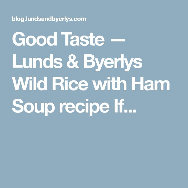 Good Taste — Lunds & Byerlys Wild Rice with Ham Soup recipe If...