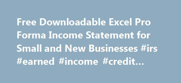 Free Downloadable Excel Pro Forma Income Statement for Small and New Businesses #irs #earned #income #credit #table http://income.nef2.com/free-downloadable-excel-pro-forma-income-statement-for-small-and-new-businesses-irs-earned-income-credit-table/  #pro forma income statement # (1) Take note that a large part of the 2010 purchases remains on hand, which amounts to $62,537 while the projected sales for 2011 are targeted at $53,637. (3) In addition, the entrepreneur should be on the lookout…