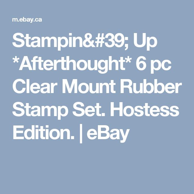 Stampin' Up *Afterthought* 6 pc Clear Mount Rubber Stamp Set. Hostess Edition.   eBay