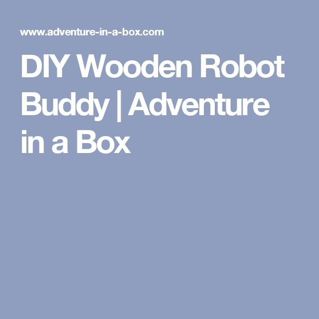 DIY Wooden Robot Buddy | Adventure in a Box