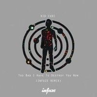 Kid Cudi - Too Bad I Have To Destroy You Now (Infuze Remix) by Infuze on SoundCloud