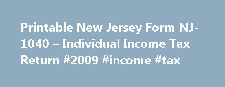 Printable New Jersey Form NJ-1040 – Individual Income Tax Return #2009 #income #tax http://income.remmont.com/printable-new-jersey-form-nj-1040-individual-income-tax-return-2009-income-tax/  #new jersey income tax forms # New Jersey Income Tax Form NJ-1040 Printable New Jersey Income Tax Form NJ-1040 Form NJ-1040 is the general income tax return for New Jersey residents. NJ-1040 can be eFiled using NJWebFile, or a paper copy can be filed via mail. If you are an out-of-state filer, you must…