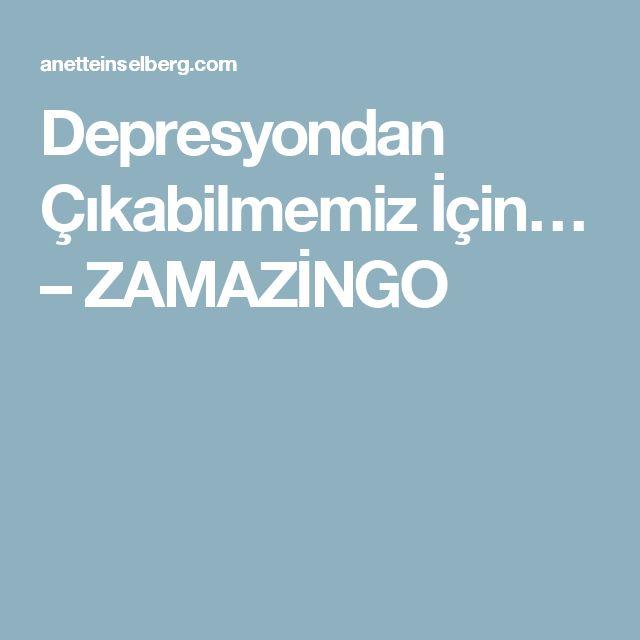 Depresyondan Çıkabilmemiz İçin… – ZAMAZİNGO