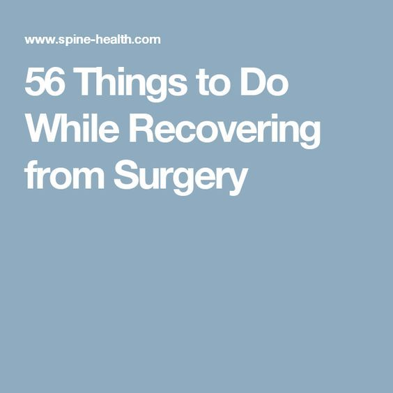 No spine surgery but this article has some great ideas on how to kill time! =D