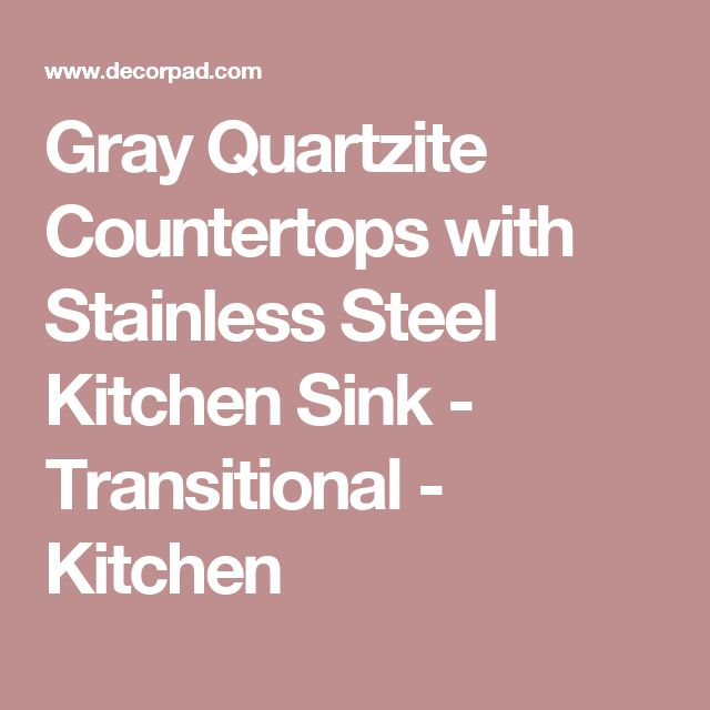 Gray Quartzite Countertops with Stainless Steel Kitchen Sink - Transitional - Kitchen