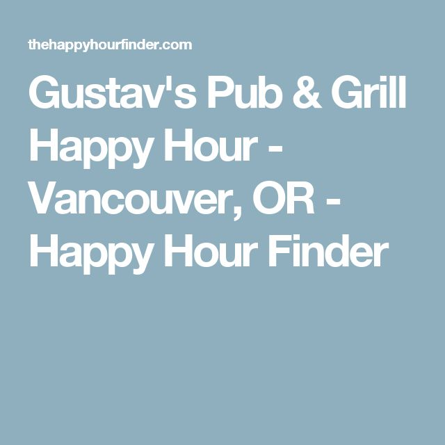 Gustav's Pub & Grill Happy Hour - Vancouver, OR - Happy Hour Finder