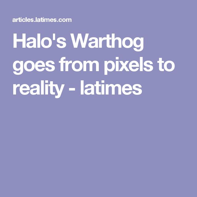 Halo's Warthog goes from pixels to reality - latimes