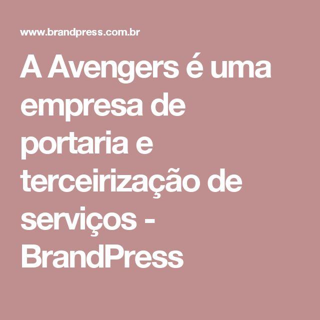 A Avengers é uma empresa de portaria e terceirização de serviços - BrandPress