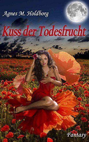 Kuss der Todesfrucht von Agnes M. Holdborg, http://www.amazon.de/dp/B00YI6P9ZI/ref=cm_sw_r_pi_dp_B2lRvb19WFV43
