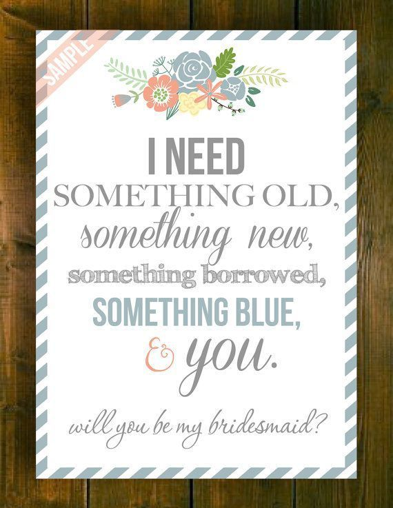 15 Creative Ways to Propose to Your Bridesmaids - I need something old, something new, something borrowed, something blue, and you. will you be my bridesmaid? http://www.echopaul.com/pinterest-program.html